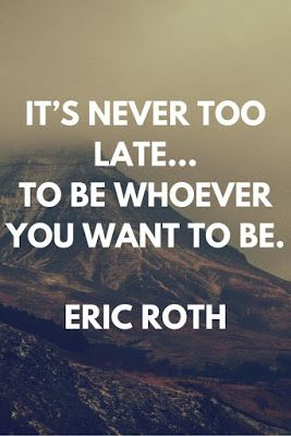 It's never too late...