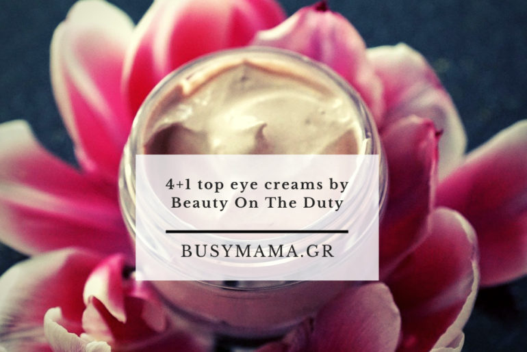 4+1 top eye creams by Beauty On The Duty
