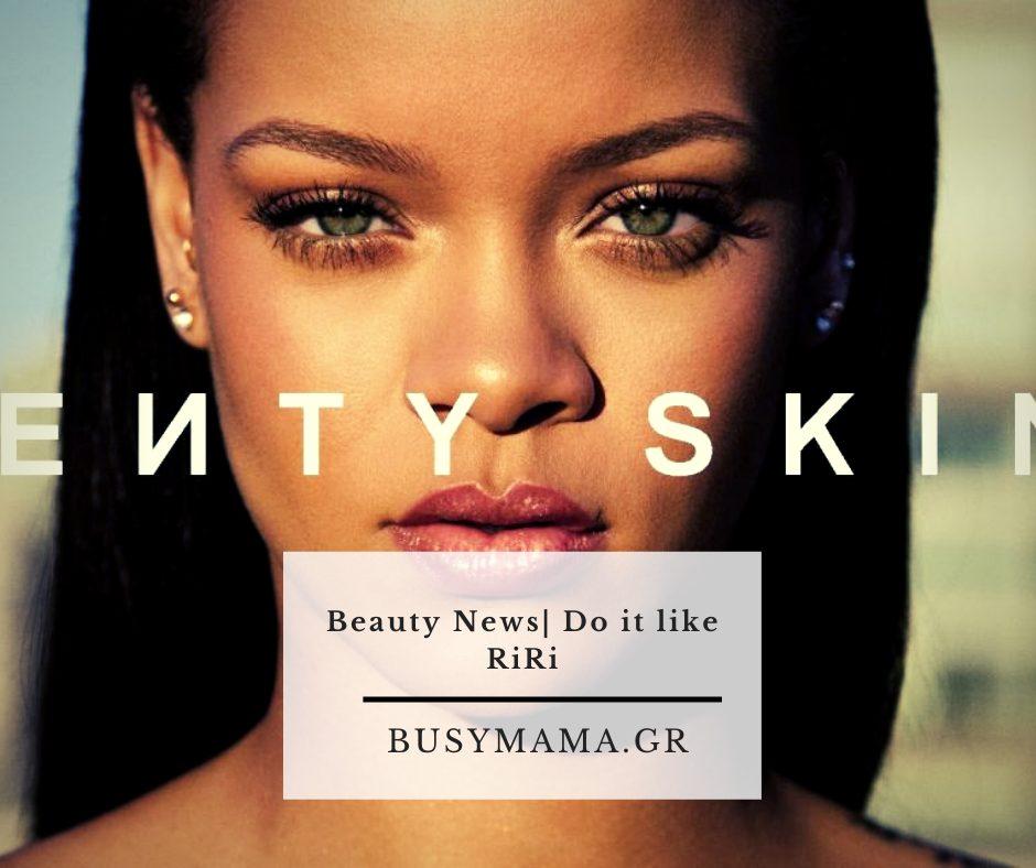 Beauty News| Do it like RiRi